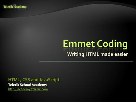 Writing HTML made easier Telerik School Academy  HTML, CSS and JavaScript.