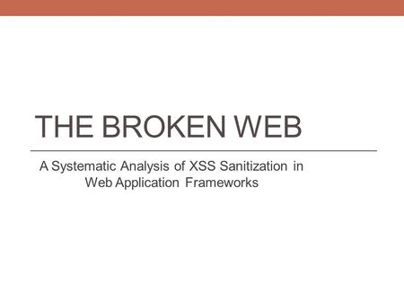 THE BROKEN WEB A Systematic Analysis of XSS Sanitization in Web Application Frameworks.