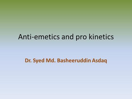 Anti-emetics and pro kinetics Dr. Syed Md. Basheeruddin Asdaq.