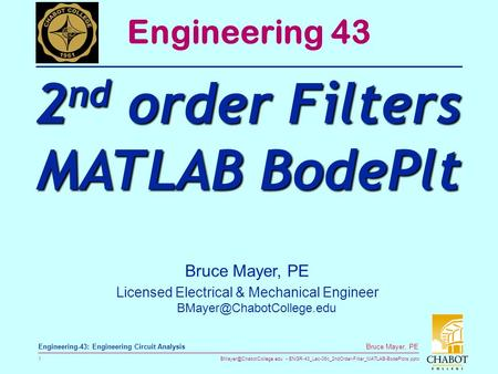 ENGR-43_Lec-06c_2ndOrder-Filter_MATLAB-BodePlots.pptx 1 Bruce Mayer, PE Engineering-43: Engineering Circuit Analysis Bruce Mayer,