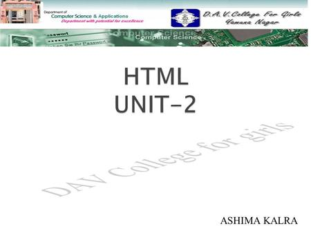 ASHIMA KALRA.  WHAT IS HTML WHAT IS HTML  HTML TAGS HTML TAGS  FORMATTING TAGS FORMATTING TAGS.