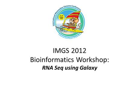 IMGS 2012 Bioinformatics Workshop: RNA Seq using Galaxy.