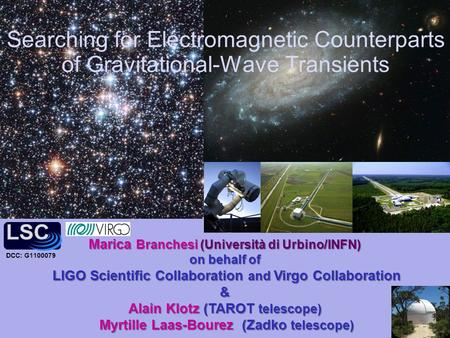 Searching for Electromagnetic Counterparts of Gravitational-Wave Transients Marica Branchesi (Università di Urbino/INFN) on behalf of LIGO Scientific Collaboration.