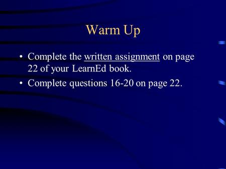 Warm Up Complete the written assignment on page 22 of your LearnEd book. Complete questions 16-20 on page 22.