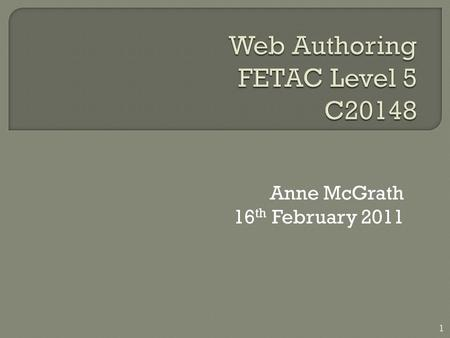Anne McGrath 16 th February 2011 1.  Review of what we have learned so far.  Angled brackets surround HTML tags.  The words between the angled brackets.