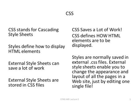 CSS CSS stands for Cascading Style Sheets Styles define how to display HTML elements External Style Sheets can save a lot of work External Style Sheets.