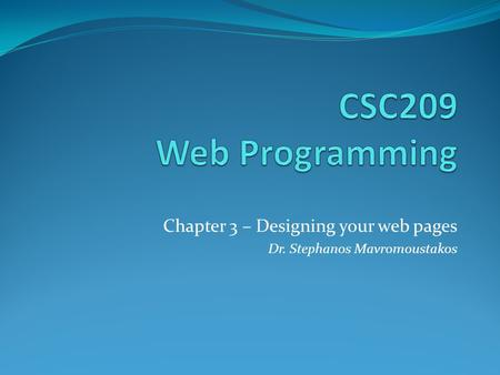 Chapter 3 – Designing your web pages Dr. Stephanos Mavromoustakos.