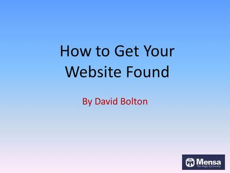 How to Get Your Website Found By David Bolton. Which Search Engines? August 2013 Figures 1.Google. 89.11% (Down 0.4% since July) 2.Bing (was Microsoft.