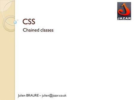 CSS Chained classes Julien BRAURE –