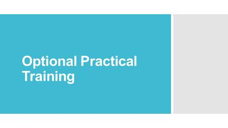 Optional Practical Training. What is OPT? Optional Practical Training (OPT): Temporary employment that is directly related to a F-1 student's major area.