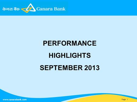 Page 1 www.canarabank.com PERFORMANCE HIGHLIGHTS SEPTEMBER 2013.