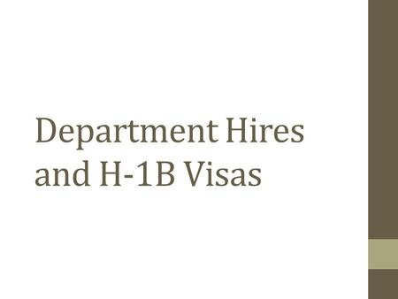 Department Hires and H-1B Visas. What is an H-1B? A non-immigrant Visa, For temporary employment Requiring a bachelor's degree (Specialty of Occupation)