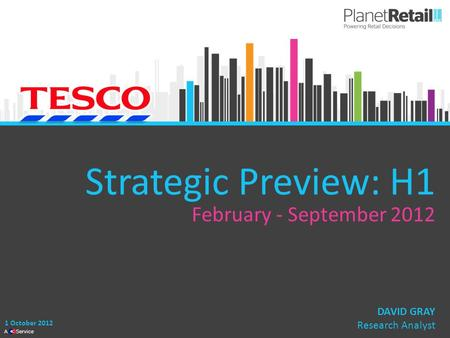 1 A Service Strategic Preview: H1 February - September 2012 1 October 2012 DAVID GRAY Research Analyst.