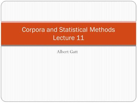 Albert Gatt Corpora and Statistical Methods Lecture 11.