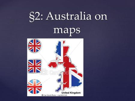 { §2: Australia on maps §2: Australia on maps. Maps Definition Making of.. Types Map reading.