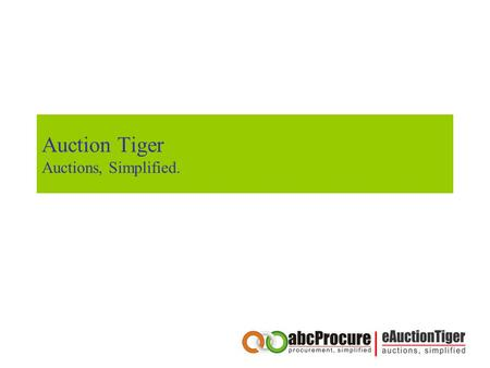 Auction Tiger Auctions, Simplified.. Table of content About our company Competitive Advantages of abcProcure Our Credentials Our end to end Procurement.