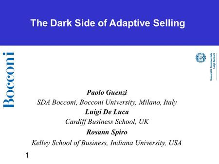 1 The Dark Side of Adaptive Selling Paolo Guenzi SDA Bocconi, Bocconi University, Milano, Italy Luigi De Luca Cardiff Business School, UK Rosann Spiro.