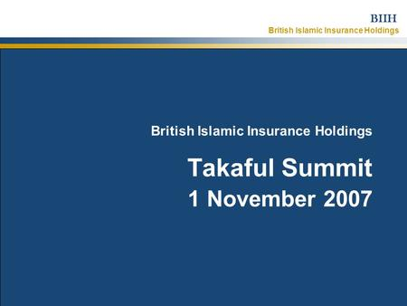 British Islamic Insurance Holdings BIIH 1 November 2007Strictly Confidential – © British Islamic Insurance Holdings Ltd 2007 1 British Islamic Insurance.