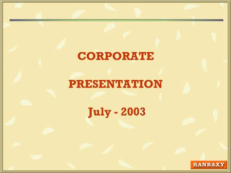 CORPORATE PRESENTATION July - 2003. 2 Except for the historical information contained herein, statements in this presentation and the subsequent discussions,which.