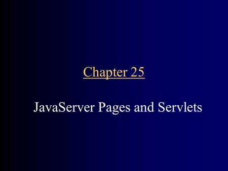 Chapter 25 JavaServer Pages and Servlets. CHAPTER GOALS To implement dynamic web pages with JavaServer Pages technology To learn the syntactical elements.