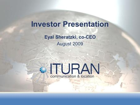 Eyal Sheratzki, co-CEO August 2009 Investor Presentation.