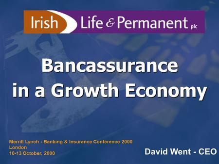 Bancassurance in a Growth Economy David Went - CEO Merrill Lynch - Banking & Insurance Conference 2000 London 10-13 October, 2000.