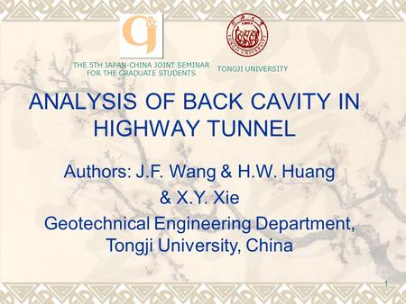 TONGJI UNIVERSITY THE 5TH JAPAN-CHINA JOINT SEMINAR FOR THE GRADUATE STUDENTS 1 ANALYSIS OF BACK CAVITY IN HIGHWAY TUNNEL Authors: J.F. Wang & H.W. Huang.
