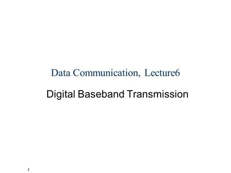 1 Helsinki University of Technology,Communications Laboratory, Timo O. Korhonen Data Communication, Lecture6 Digital Baseband Transmission.
