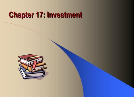 Chapter 17: Investment. Types of Capital Business fixed investment: equipment and structures businesses use to produce Residential investment: new housing.