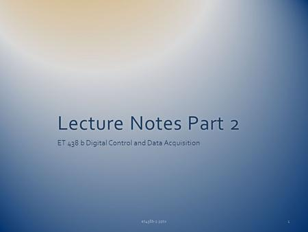 Lecture Notes Part 2Lecture Notes Part 2 ET 438 b Digital Control and Data Acquisition et438b-2.pptx1.