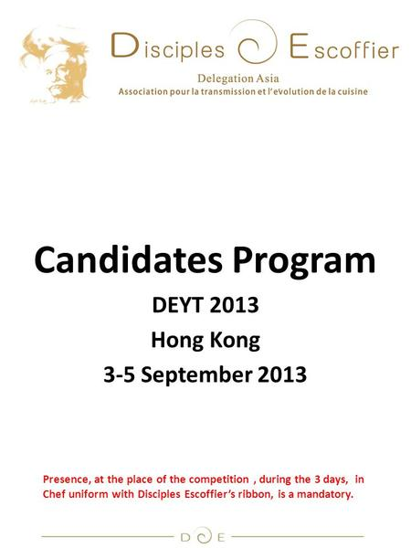 Candidates Program DEYT 2013 Hong Kong 3-5 September 2013 Presence, at the place of the competition, during the 3 days, in Chef uniform with Disciples.