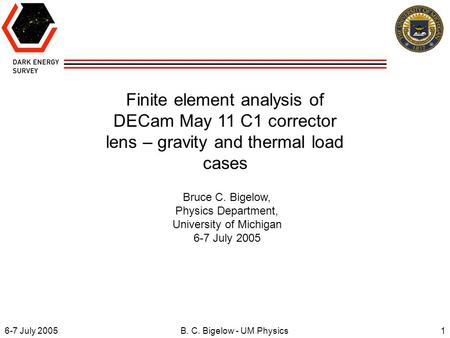 6-7 July 20051B. C. Bigelow - UM Physics Finite element analysis of DECam May 11 C1 corrector lens – gravity and thermal load cases Bruce C. Bigelow, Physics.