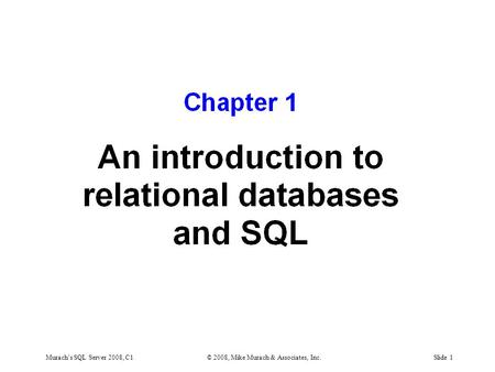Murach's SQL Server 2008, C1© 2008, Mike Murach & Associates, Inc.Slide 1.