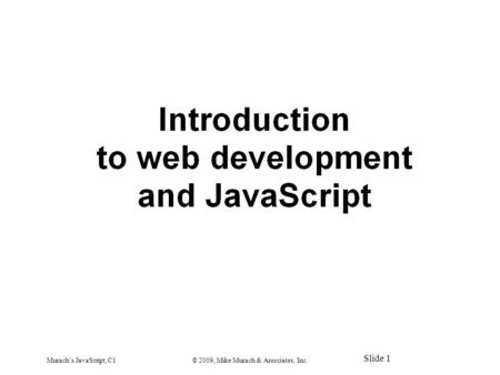 Murach's JavaScript, C1© 2009, Mike Murach & Associates, Inc. Slide 1.