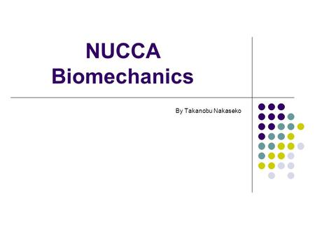 NUCCA Biomechanics By Takanobu Nakaseko.