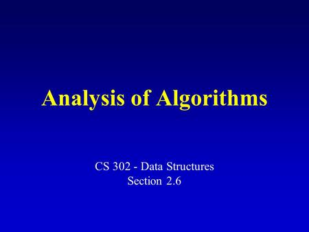 Analysis of Algorithms CS 302 - Data Structures Section 2.6.