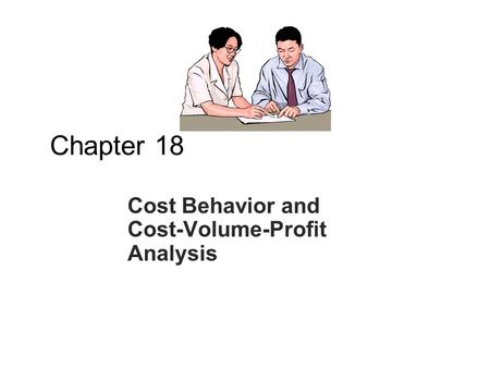 Chapter 18 Cost Behavior and Cost-Volume-Profit Analysis.