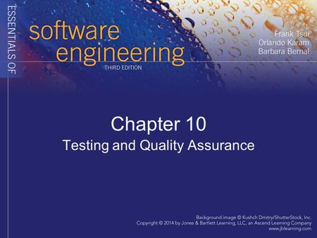 Chapter 10 Testing and Quality Assurance. Testing Related topics 1.Understand basic techniques for software verification and validation 2. Analyze basics.
