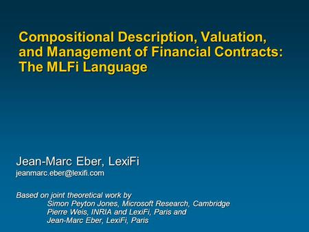 Compositional Description, Valuation, and Management of Financial Contracts: The MLFi Language Jean-Marc Eber, LexiFi Based on.