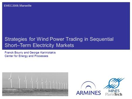 Strategies for Wind Power Trading in Sequential Short–Term Electricity Markets Franck Bourry and George Kariniotakis Center for Energy and Processes EWEC.