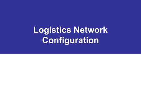 Logistics Network Configuration. Outline What is it? Methodology –Modeling –Data Aggregation –Validation Solution Techniques.