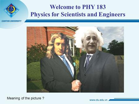 Welcome to PHY 183 Physics for Scientists and Engineers Meaning of the picture ?