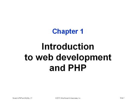 Murach's PHP and MySQL, C1© 2010, Mike Murach & Associates, Inc.Slide 1.