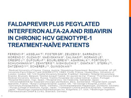 1 FALDAPREVIR PLUS PEGYLATED INTERFERON ALFA-2A AND RIBAVIRIN IN CHRONIC HCV GENOTYPE-1 TREATMENT-NAÏVE PATIENTS FERENCI P 1, ASSELAH T 2, FOSTER GR 3,