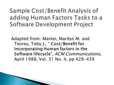 "Adapted from: Mantei, Marilyn M. and Teorey, Toby J., "" Cost/Benefit for Incorporating Human factors in the Software lifecycle"", ACM Communications, April."