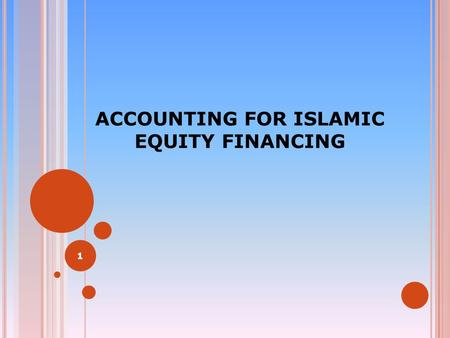 ACCOUNTING FOR ISLAMIC EQUITY FINANCING 1. MUDARABAH 2.