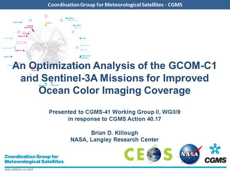 NASA, CGMS-41, July 2013 Coordination Group for Meteorological Satellites - CGMS An Optimization Analysis of the GCOM-C1 and Sentinel-3A Missions for Improved.