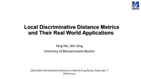 Local Discriminative Distance Metrics and Their Real World Applications Local Discriminative Distance Metrics and Their Real World Applications Yang Mu,