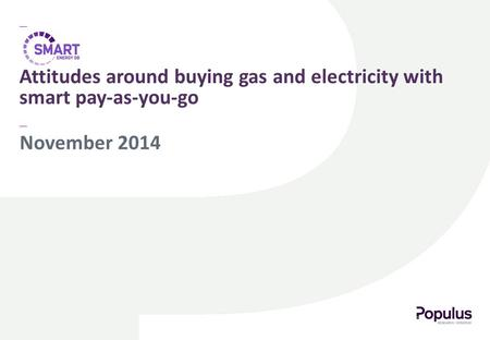 November 2014 Attitudes around buying gas and electricity with smart pay-as-you-go.