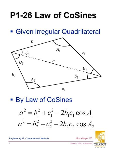ENGR-25_Prob_9_3_Solution.ppt 1 Bruce Mayer, PE Engineering-25: Computational Methods P1-26 Law of CoSines  Given Irregular Quadrilateral  By Law of.